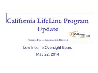 California LifeLine Program Update Presented by Communication Division