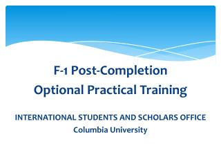 F-1 Post-Completion  Optional Practical Training INTERNATIONAL STUDENTS AND SCHOLARS OFFICE