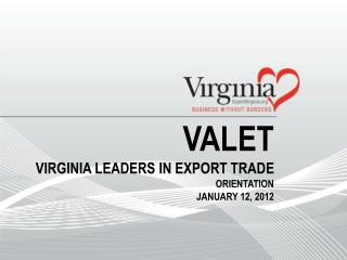 VALET Virginia Leaders in Export Trade Orientation January 12, 2012