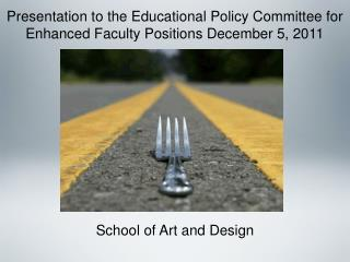 Presentation to the Educational Policy Committee for Enhanced Faculty Positions December 5, 2011