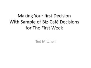 Making Your first Decision With Sample of Biz-Café Decisions  for The First  W eek
