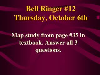 Bell Ringer # 12 Thursday , October 6th