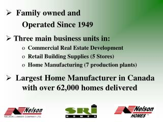 Family owned and 	Operated Since  1949  Three main business units in: