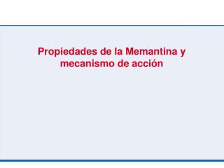 Propiedades de la Memantina y mecanismo de acción