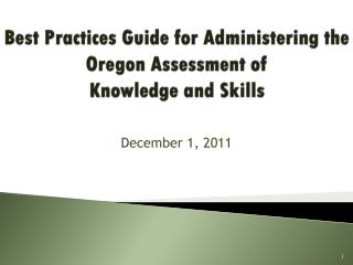 Best Practices Guide for Administering the  Oregon Assessment of  Knowledge and Skills