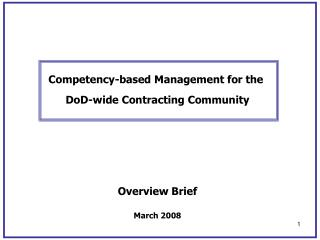 Competency-based Management for the  DoD-wide Contracting Community Overview Brief March 2008