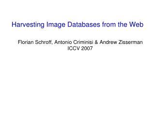 Florian Schroff, Antonio Criminisi & Andrew Zisserman ICCV 2007