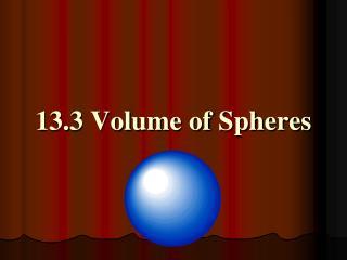 13.3 Volume of Spheres