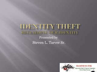 IDENTITY THEFT Reclaiming Our Identity