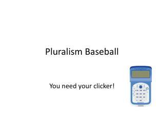 Pluralism Baseball