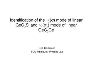 Identification of the   3 ( σ ) mode of linear GeC 3 Si and   4 ( σ u ) mode of linear GeC 3 Ge