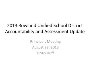 2013 Rowland Unified School District Accountability and Assessment Update