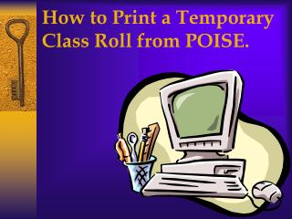 How to Print a Temporary Class Roll from POISE.