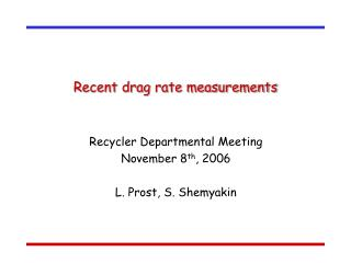 Recent drag rate measurements