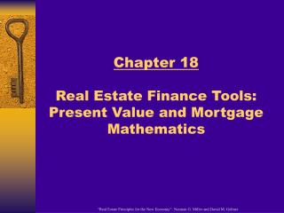 Chapter 18 Real Estate Finance Tools: Present Value and Mortgage Mathematics