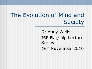 The Evolution of Mind and Society