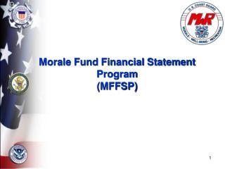 Morale Fund Financial Statement Program (MFFSP)