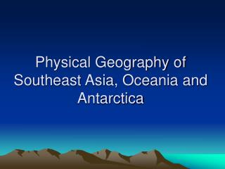 Physical Geography of Southeast Asia, Oceania and Antarctica