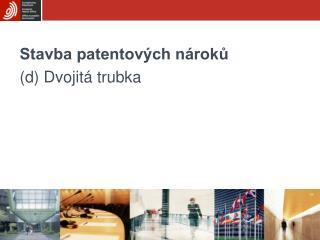 Stavba patentových nároků (d) Dvojitá trubka