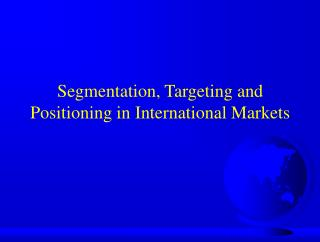 Segmentation, Targeting and Positioning in International Markets