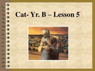 Cat- Yr. B – Lesson 5