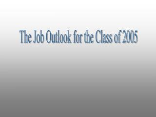 The Job Outlook for the Class of 2005