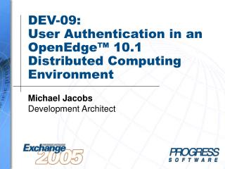 DEV-09: User Authentication in an OpenEdge™ 10.1 Distributed Computing Environment
