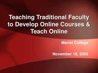 Teaching Traditional Faculty to Develop Online Courses & Teach Online