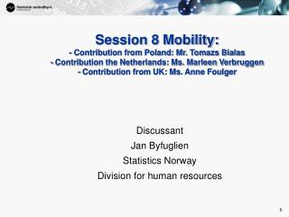 Discussant Jan Byfuglien Statistics Norway Division for human resources