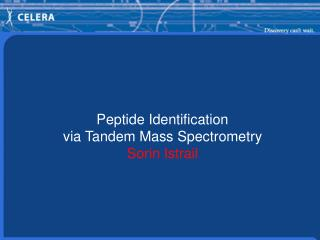 Peptide Identification via Tandem Mass Spectrometry Sorin Istrail