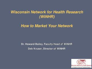Wisconsin Network for Health Research ( WiNHR )   How to Market Your Network