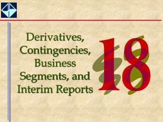 Derivatives, Contingencies, Business Segments, and Interim Reports