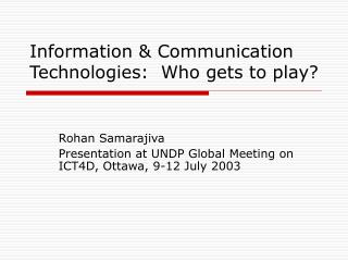 Information & Communication Technologies:  Who gets to play?