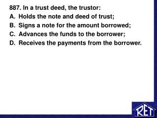 887. In a trust deed, the trustor: