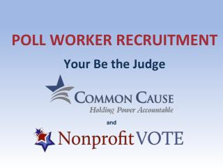 POLL WORKER RECRUITMENT Your Be the Judge