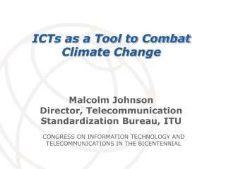 Malcolm Johnson Director, Telecommunication Standardization Bureau, ITU