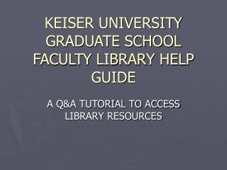 KEISER UNIVERSITY GRADUATE SCHOOL FACULTY LIBRARY HELP GUIDE