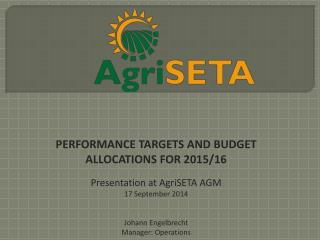PERFORMANCE TARGETS AND BUDGET ALLOCATIONS FOR 2015/16 Presentation at AgriSETA AGM