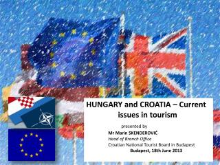 HUNGARY and CROATIA –  Current  issues  in tourism presented by Mr  Marin  SKENDEROVIĆ