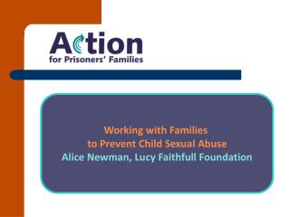 Working with Families  to Prevent Child Sexual Abuse Alice Newman, Lucy Faithfull Foundation