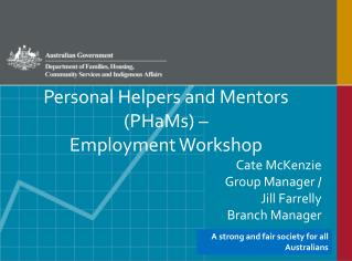 Personal Helpers and Mentors (PHaMs) – Employment Workshop Cate McKenzie 					Group Manager /