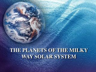 THE PLANETS OF THE MILKY WAY SOLAR SYSTEM