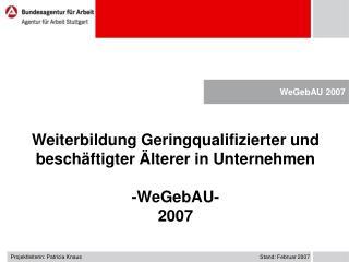 Weiterbildung Geringqualifizierter und beschäftigter Älterer in Unternehmen -WeGebAU- 2007