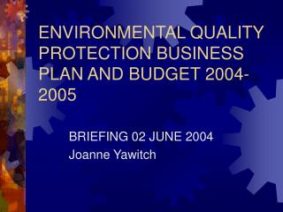 ENVIRONMENTAL QUALITY PROTECTION BUSINESS PLAN AND BUDGET 2004-2005
