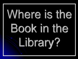 Where is the Book in the Library?