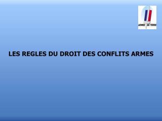 LES REGLES DU DROIT DES CONFLITS ARMES