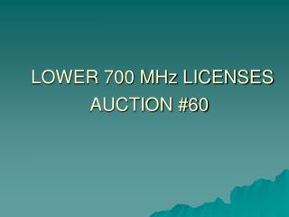 LOWER 700 MHz LICENSES AUCTION #60