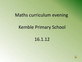 Maths curriculum evening  Kemble Primary School 16.1.12