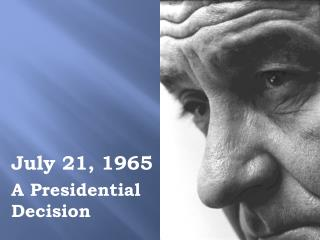 July 21, 1965 A Presidential Decision