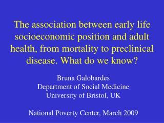 Bruna Galobardes Department of Social Medicine University of Bristol, UK